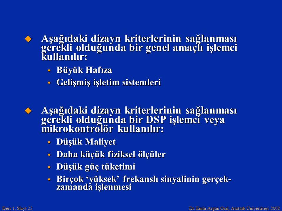 Dr. Emin Argun Oral, Atatürk Üniversitesi 2008 Ders 1, Slayt 22  Aşağıdaki dizayn kriterlerinin sağlanması gerekli olduğunda bir genel amaçlı işlemci