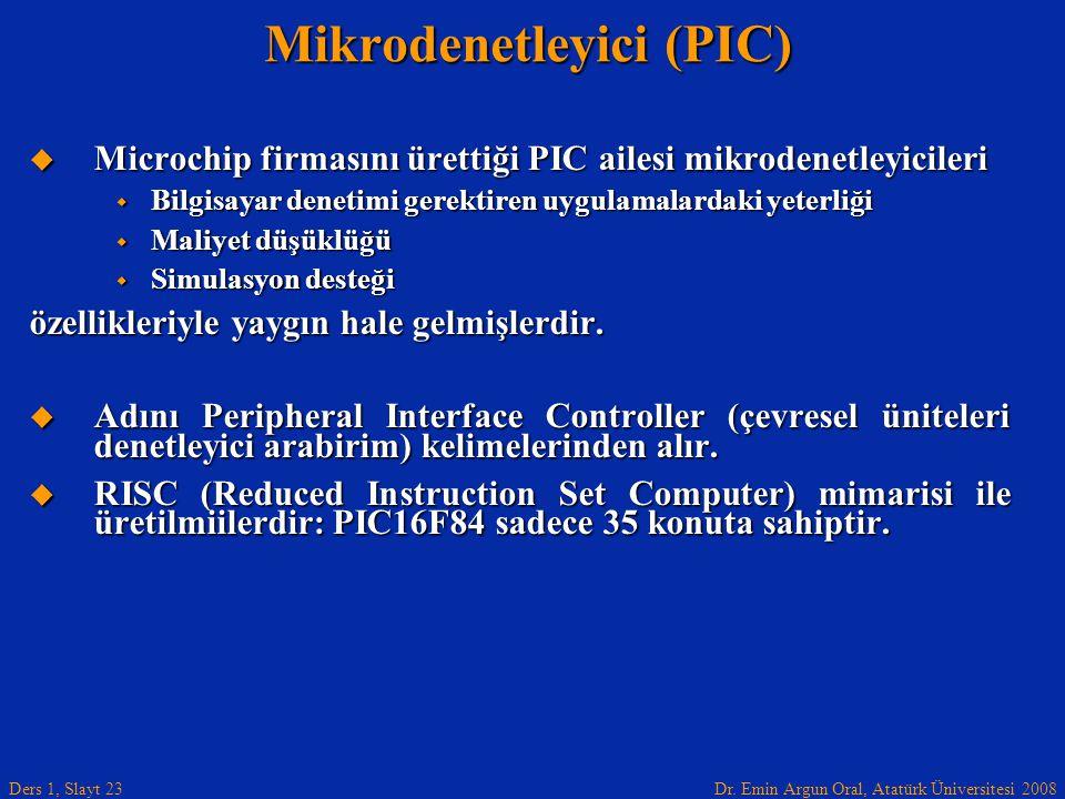 Dr. Emin Argun Oral, Atatürk Üniversitesi 2008 Ders 1, Slayt 23 Mikrodenetleyici (PIC)  Microchip firmasını ürettiği PIC ailesi mikrodenetleyicileri