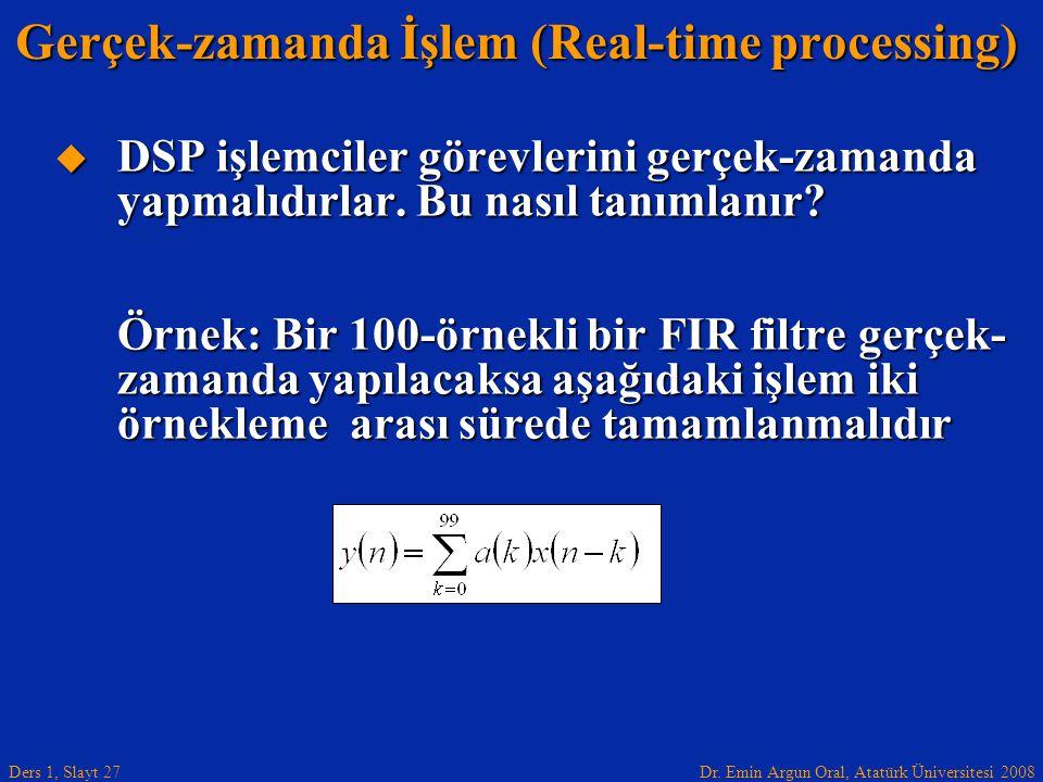 Dr. Emin Argun Oral, Atatürk Üniversitesi 2008 Ders 1, Slayt 27  DSP işlemciler görevlerini gerçek-zamanda yapmalıdırlar. Bu nasıl tanımlanır? Örnek: