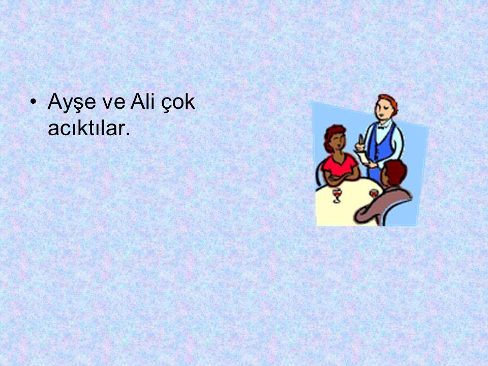 Ayşe ve Ali çok acıktılar.