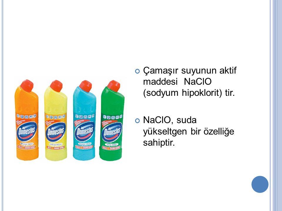 Çamaşır suyunun aktif maddesi NaClO (sodyum hipoklorit) tir. NaClO, suda yükseltgen bir özelliğe sahiptir.