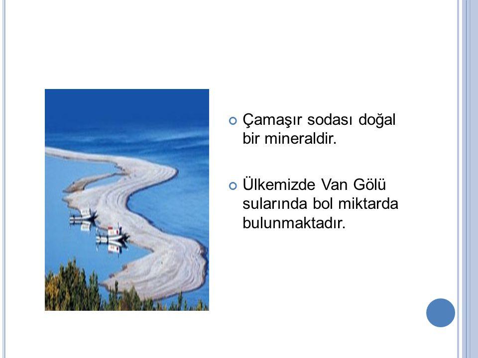 Çamaşır sodası doğal bir mineraldir. Ülkemizde Van Gölü sularında bol miktarda bulunmaktadır.