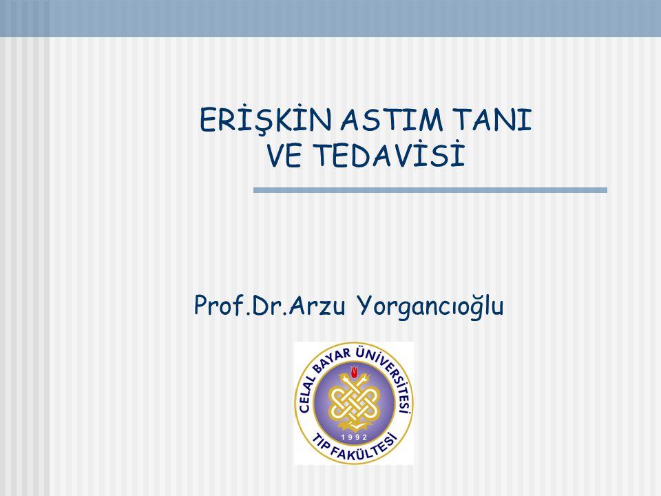 ERİŞKİN ASTIM TANI VE TEDAVİSİ Prof.Dr.Arzu Yorgancıoğlu