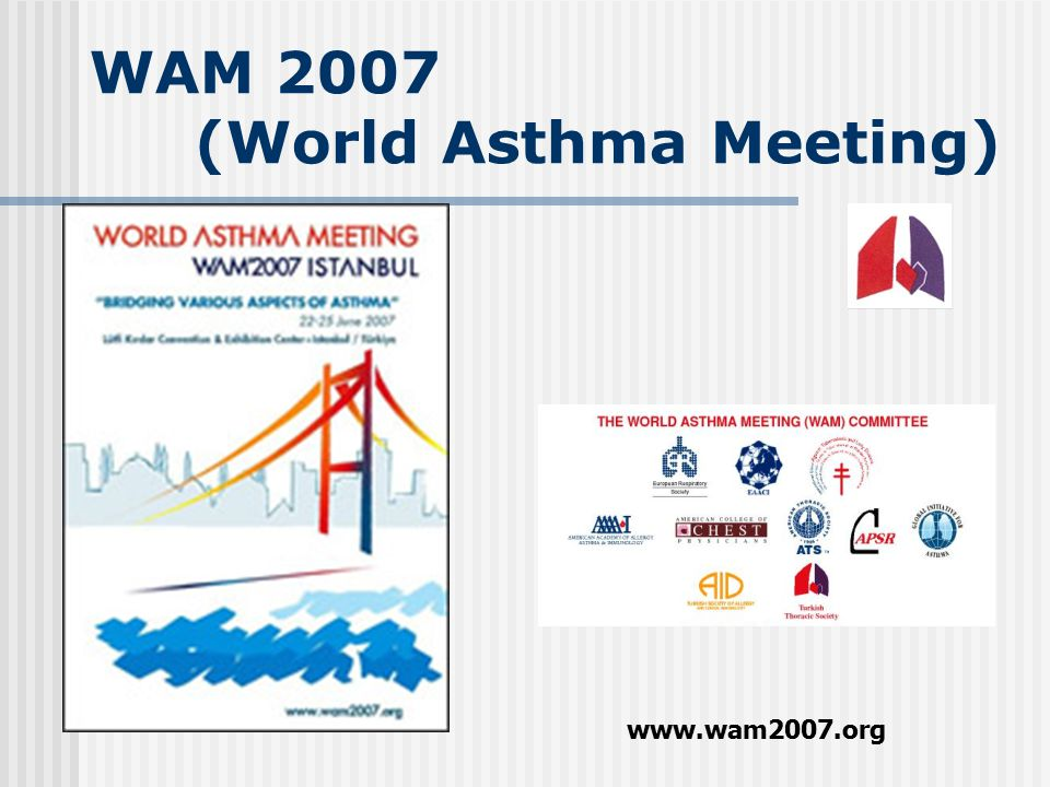 WAM 2007 (World Asthma Meeting) www.wam2007.org