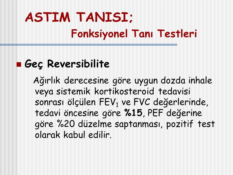 ASTIM TANISI; Fonksiyonel Tanı Testleri Geç Reversibilite Ağırlık derecesine göre uygun dozda inhale veya sistemik kortikosteroid tedavisi sonrası ölç