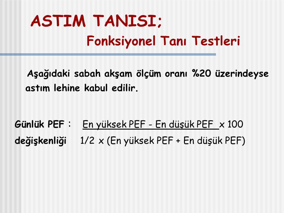 ASTIM TANISI; Fonksiyonel Tanı Testleri Aşağıdaki sabah akşam ölçüm oranı %20 üzerindeyse astım lehine kabul edilir. Günlük PEF : En yüksek PEF - En d