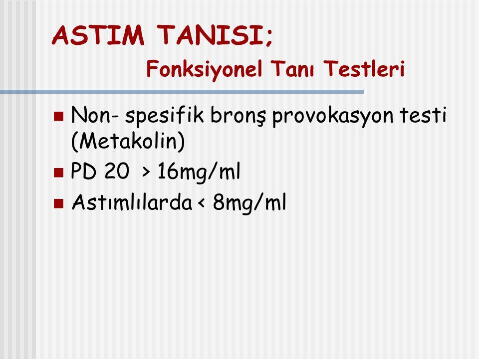 ASTIM TANISI; Fonksiyonel Tanı Testleri Non- spesifik bronş provokasyon testi (Metakolin) PD 20 > 16mg/ml Astımlılarda < 8mg/ml