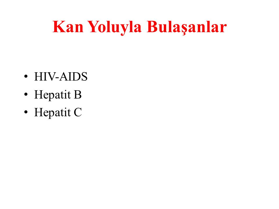 Kan Yoluyla Bulaşanlar HIV-AIDS Hepatit B Hepatit C