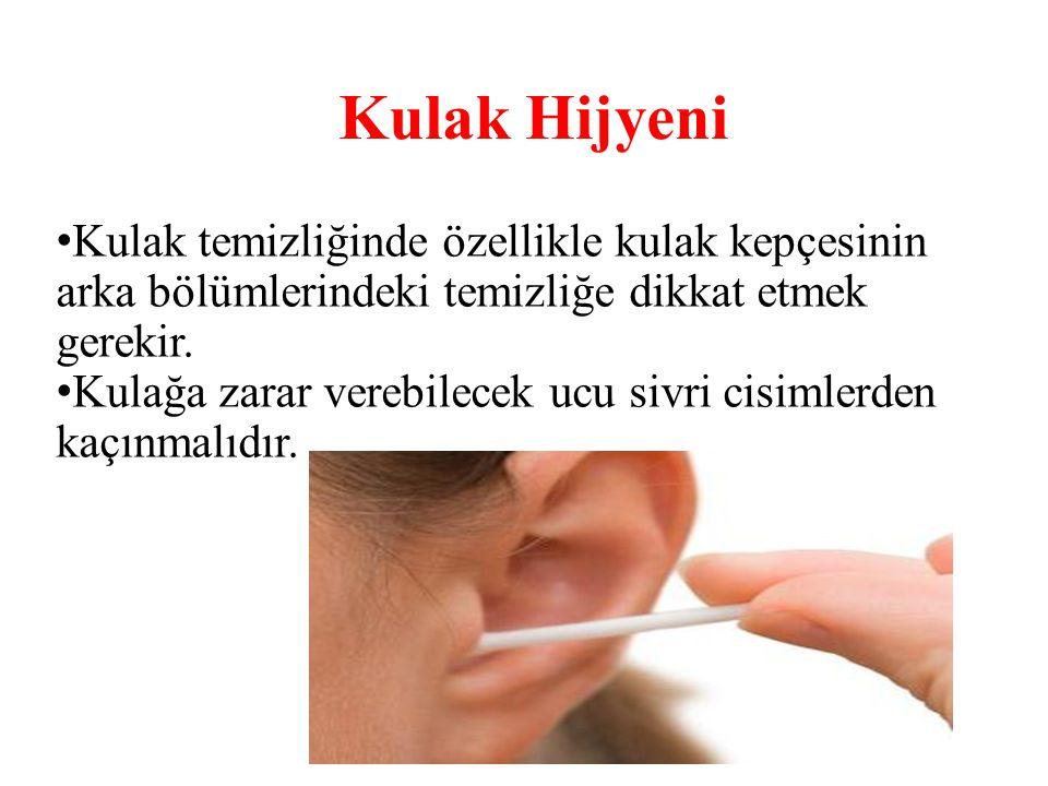 Kulak Hijyeni Kulak temizliğinde özellikle kulak kepçesinin arka bölümlerindeki temizliğe dikkat etmek gerekir. Kulağa zarar verebilecek ucu sivri cis