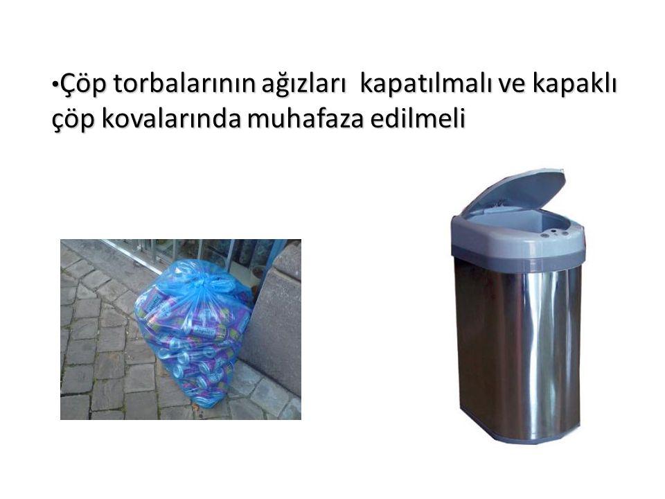 Çöp torbalarının ağızları kapatılmalı ve kapaklı çöp kovalarında muhafaza edilmeli Çöp torbalarının ağızları kapatılmalı ve kapaklı çöp kovalarında mu