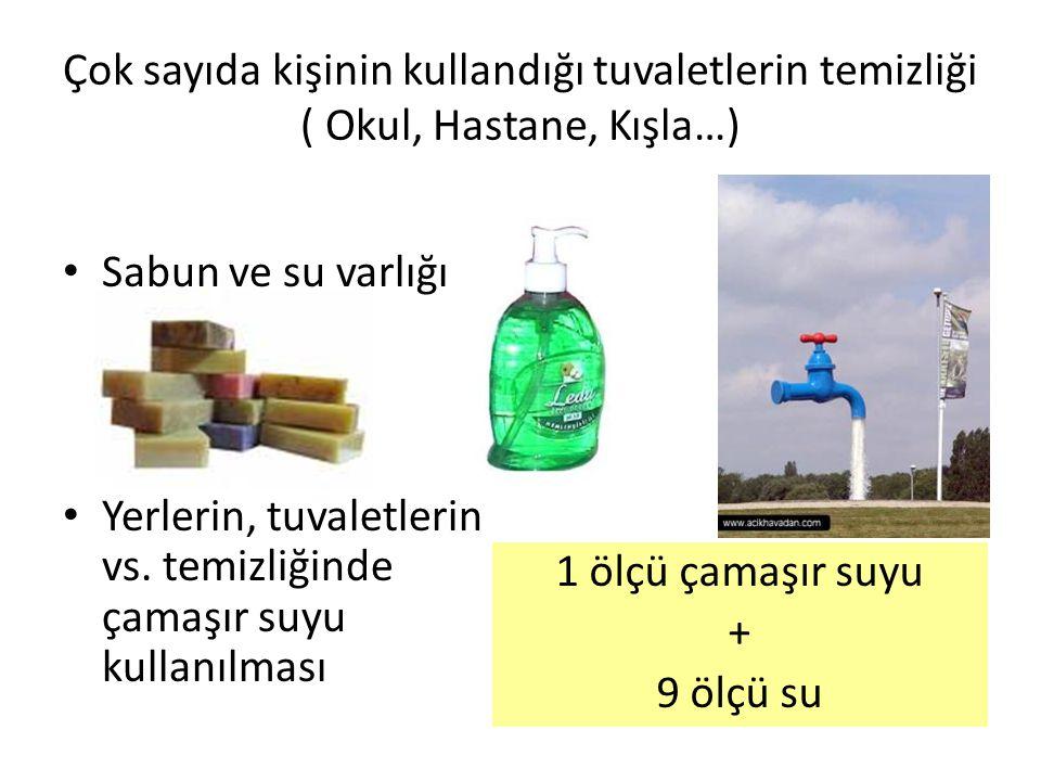 Çok sayıda kişinin kullandığı tuvaletlerin temizliği ( Okul, Hastane, Kışla…) Sabun ve su varlığı Yerlerin, tuvaletlerin vs. temizliğinde çamaşır suyu