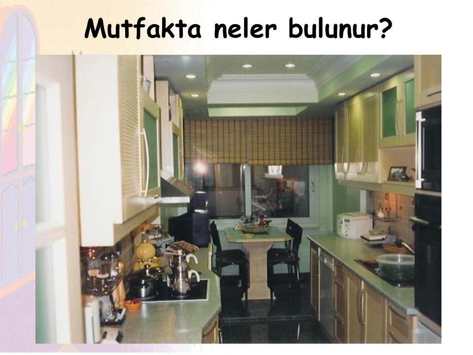 Mutfakta neler bulunur?