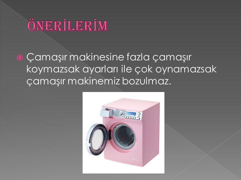  Çamaşır makinesine fazla çamaşır koymazsak ayarları ile çok oynamazsak çamaşır makinemiz bozulmaz.