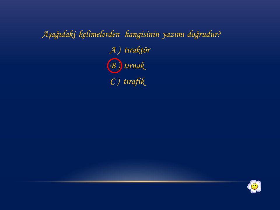 1- Aşağıdakilerden hangisinde yazım hatası vardır? A ) eczane B ) hastane C ) pastahane