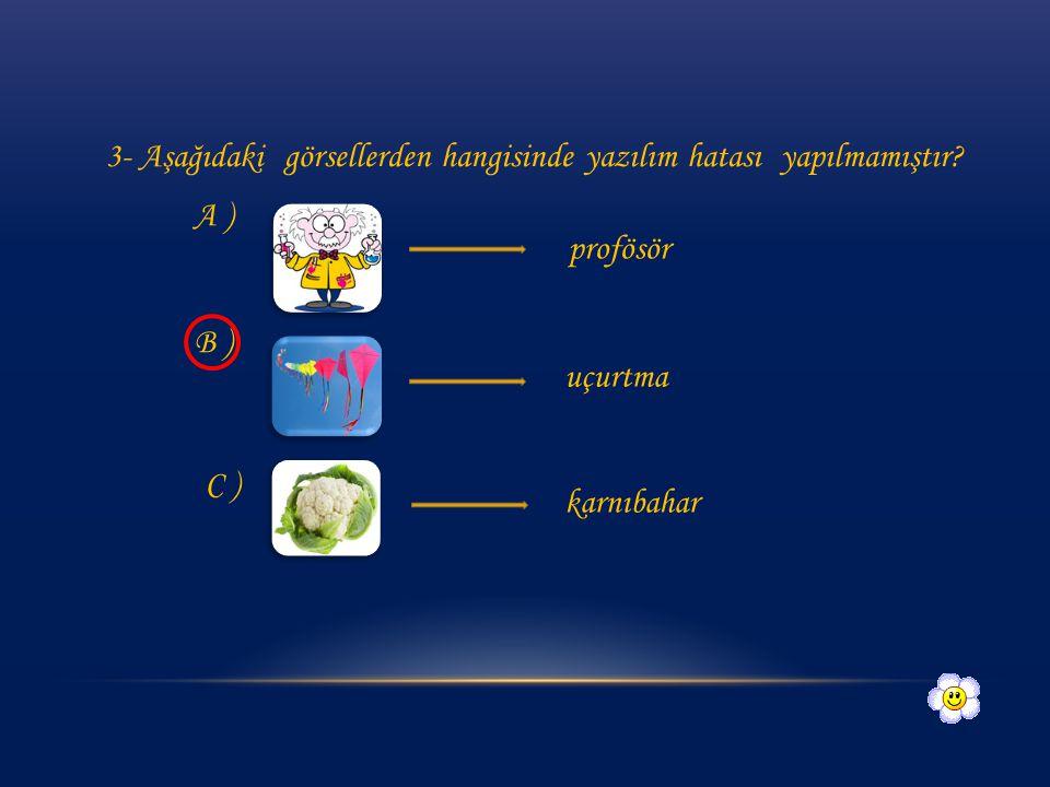 Aşağıdaki kelimelerden hangisinin yazımı doğrudur? A ) tıraktör B ) tırnak C ) tırafik
