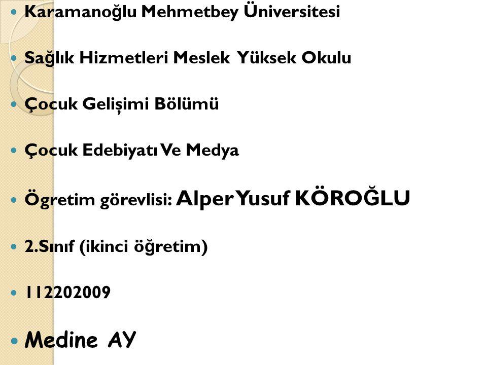 Karamano ğ lu Mehmetbey Üniversitesi Sa ğ lık Hizmetleri Meslek Yüksek Okulu Çocuk Gelişimi Bölümü Çocuk Edebiyatı Ve Medya Ögretim görevlisi : Alper