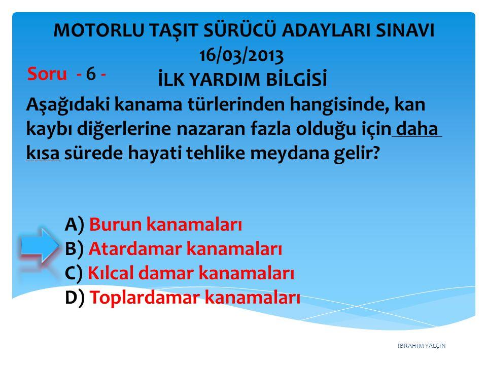 İBRAHİM YALÇIN Aşağıdakilerden hangisinde araç sürücüsünün emniyet kemeri kullanması zorunludur.