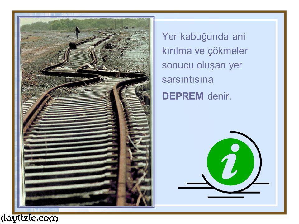 Yer kabuğunda ani kırılma ve çökmeler sonucu oluşan yer sarsıntısına DEPREM denir.