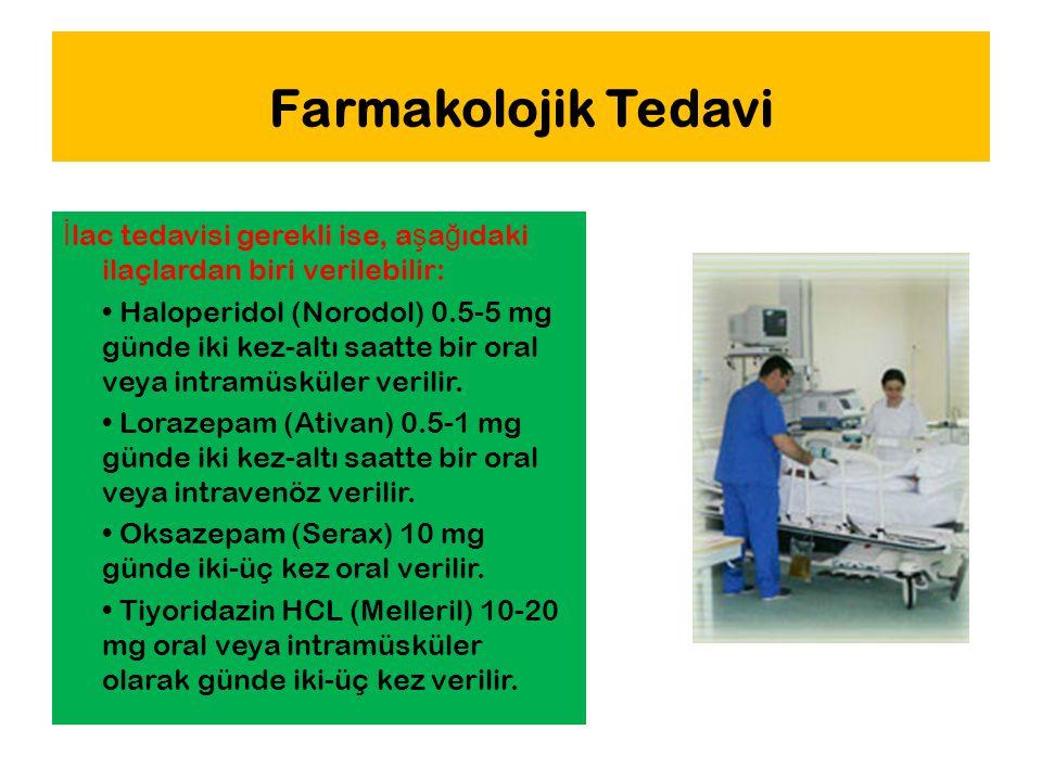 Farmakolojik Tedavi İ lac tedavisi gerekli ise, a ş a ğ ıdaki ilaçlardan biri verilebilir: Haloperidol (Norodol) 0.5-5 mg günde iki kez-altı saatte bi