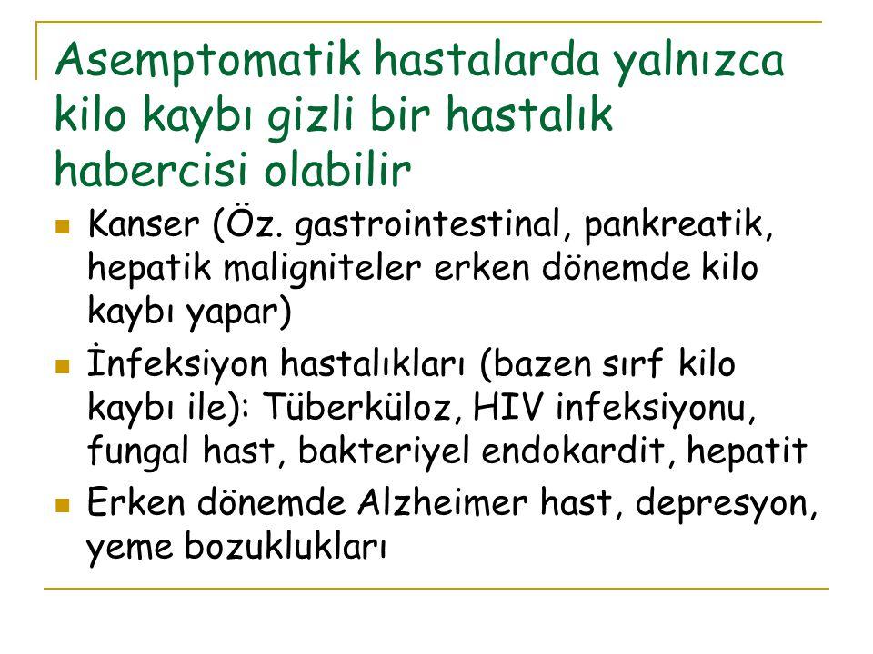 Asemptomatik hastalarda yalnızca kilo kaybı gizli bir hastalık habercisi olabilir Kanser (Öz. gastrointestinal, pankreatik, hepatik maligniteler erken