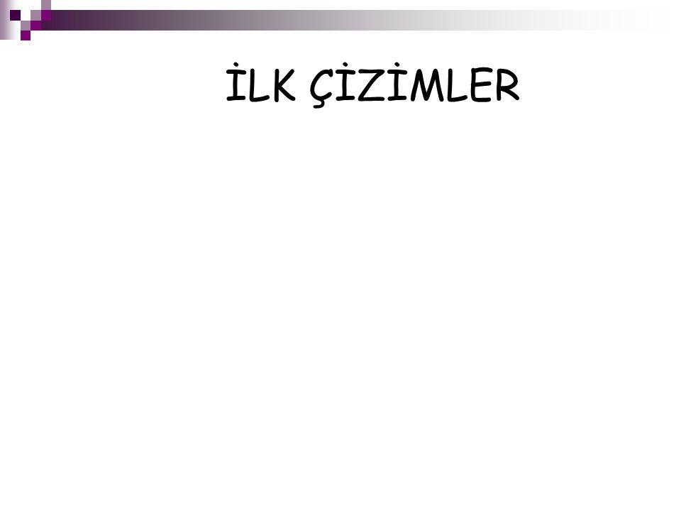 İLK ÇİZİMLER