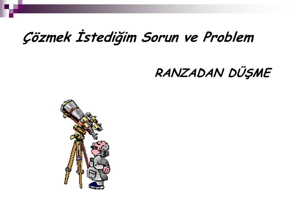 Çözmek İstediğim Sorun ve Problem RANZADAN DÜŞME