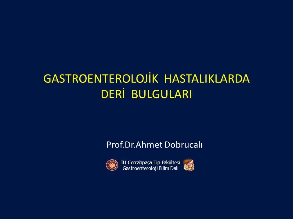 GASTROENTEROLOJİK HASTALIKLARDA DERİ BULGULARI Prof.Dr.Ahmet Dobrucalı İÜ.Cerrahpaşa Tıp Fakültesi Gastroenteroloji Bilim Dalı