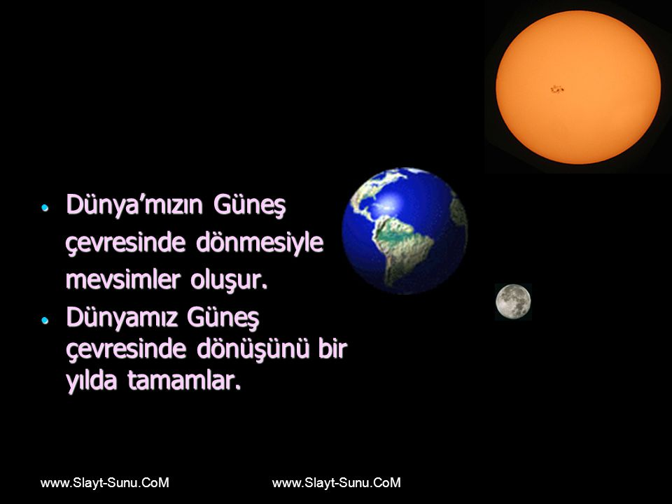 www.Slayt-Sunu.CoM Dünya'mızın Güneş çevresinde dönmesiyle mevsimler oluşur. Dünyamız Güneş çevresinde dönüşünü bir yılda tamamlar.