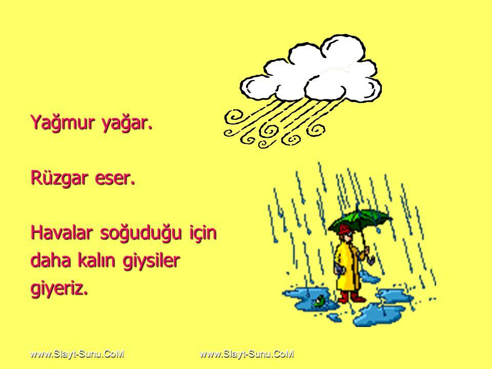 www.Slayt-Sunu.CoM Yağmur yağar. Rüzgar eser. Havalar soğuduğu için daha kalın giysiler giyeriz.