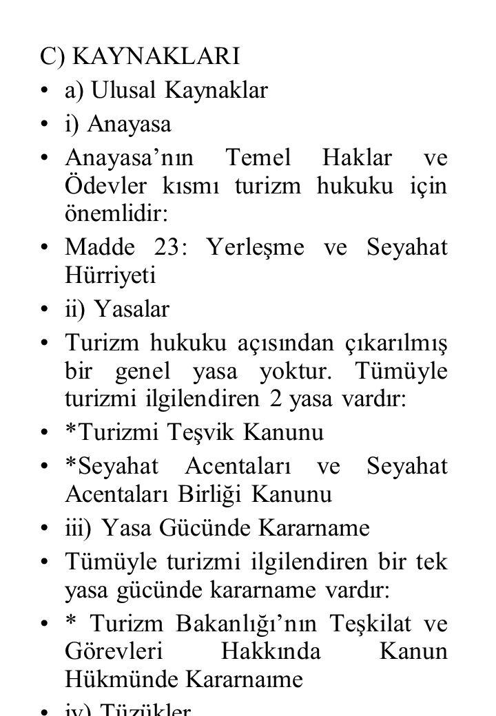 C) KAYNAKLARI a) Ulusal Kaynaklar i) Anayasa Anayasa'nın Temel Haklar ve Ödevler kısmı turizm hukuku için önemlidir: Madde 23: Yerleşme ve Seyahat Hür