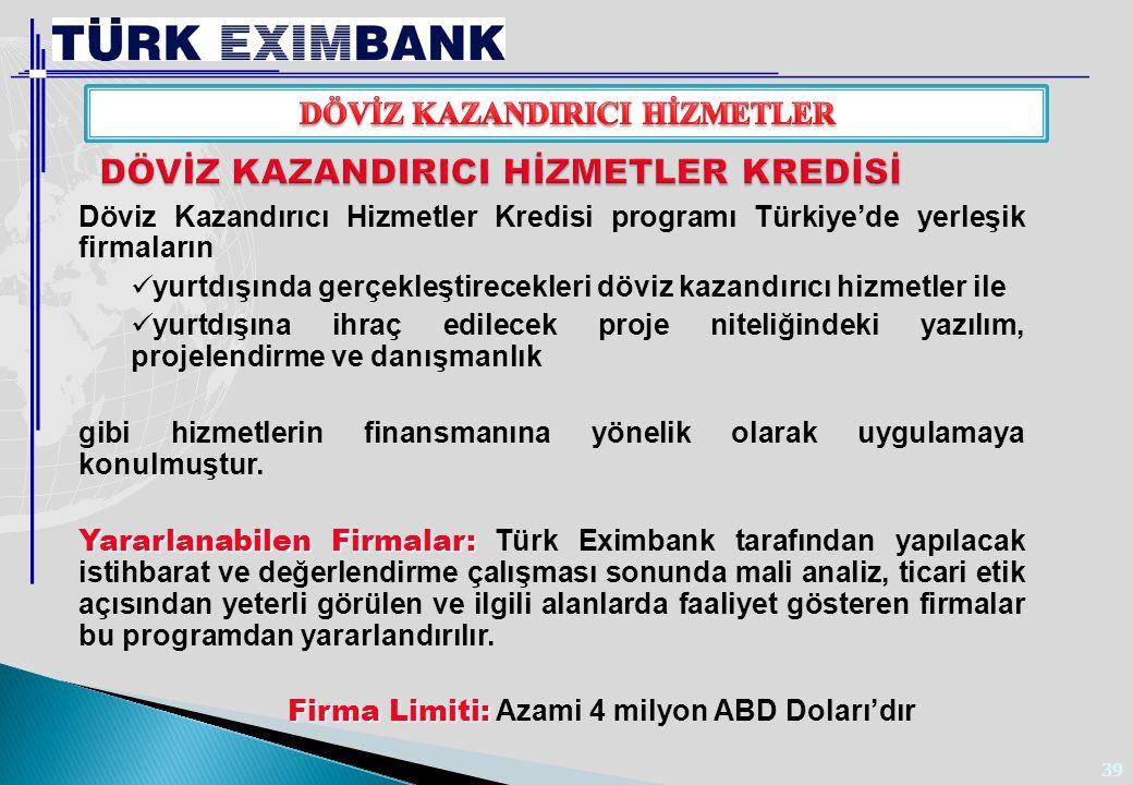 39 Döviz Kazandırıcı Hizmetler Kredisi programı Türkiye'de yerleşik firmaların yurtdışında gerçekleştirecekleri döviz kazandırıcı hizmetler ile yurtdı