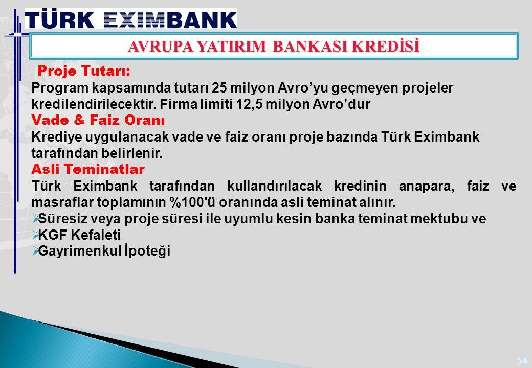 54 AVRUPA YATIRIM BANKASI KREDİSİ Proje Tutarı: Program kapsamında tutarı 25 milyon Avro'yu geçmeyen projeler kredilendirilecektir. Firma limiti 12,5