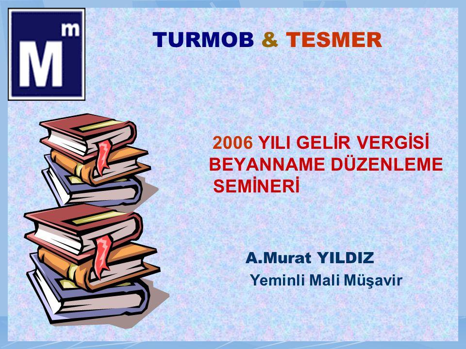 1 TURMOB & TESMER 2006 YILI GELİR VERGİSİ BEYANNAME DÜZENLEME SEMİNERİ A.Murat YILDIZ Yeminli Mali Müşavir