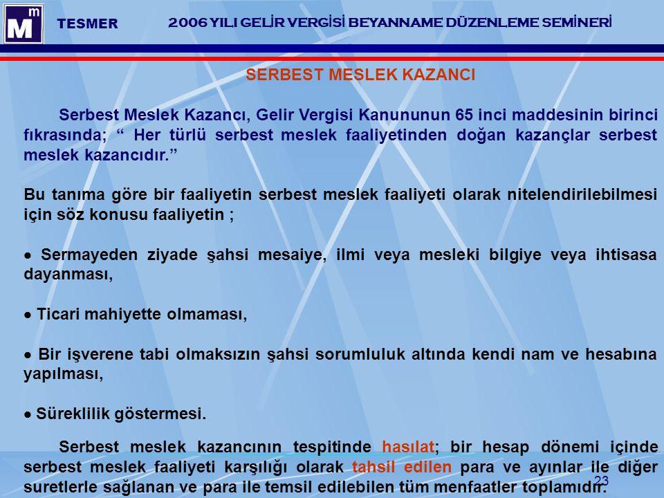 23 2006 YILI GEL İ R VERG İ S İ BEYANNAME DÜZENLEME SEM İ NER İ TESMER SERBEST MESLEK KAZANCI Serbest Meslek Kazancı, Gelir Vergisi Kanununun 65 inci