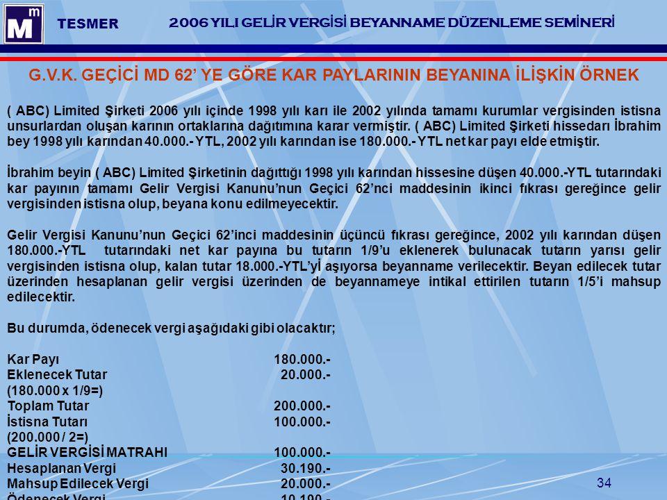 34 2006 YILI GEL İ R VERG İ S İ BEYANNAME DÜZENLEME SEM İ NER İ TESMER G.V.K. GEÇİCİ MD 62' YE GÖRE KAR PAYLARININ BEYANINA İLİŞKİN ÖRNEK ( ABC) Limit