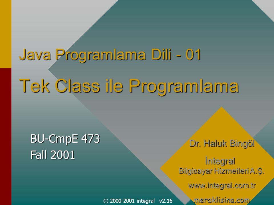 © 2000-2001 integral v2.16 Java Programlama Dili - 01 Tek Class ile Programlama Dr.