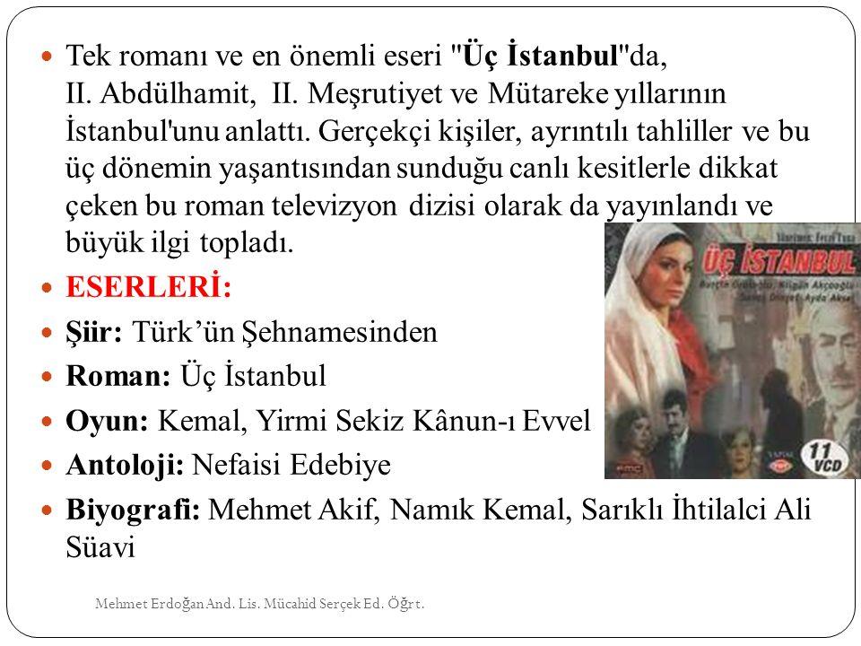Mehmet Erdo ğ an And. Lis. Mücahid Serçek Ed. Ö ğ rt. Tek romanı ve en önemli eseri