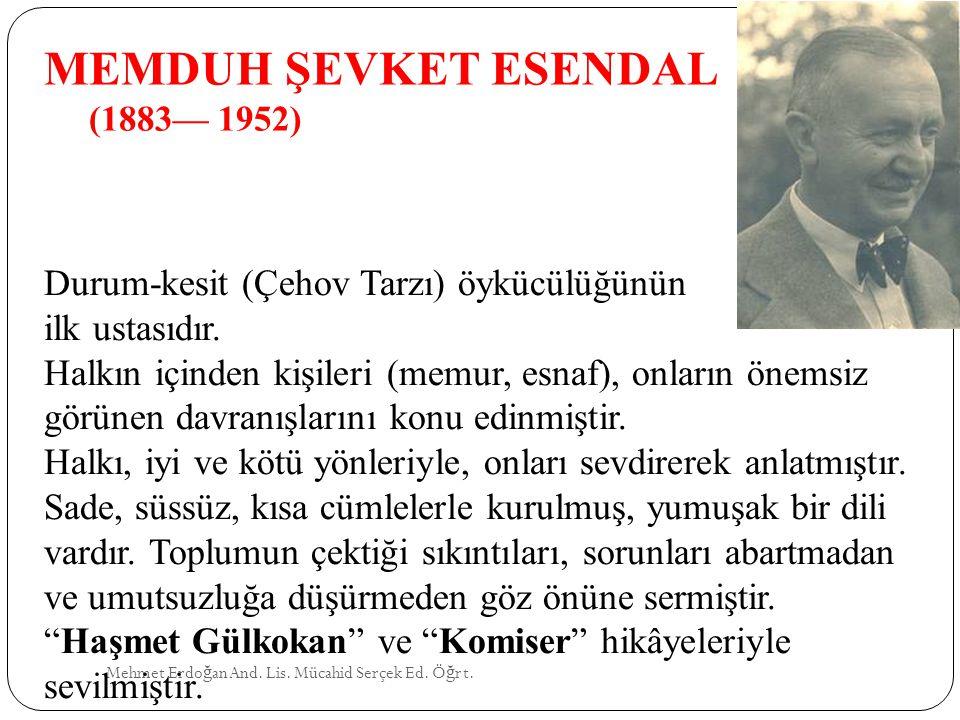 MEMDUH ŞEVKET ESENDAL (1883— 1952) Mehmet Erdo ğ an And. Lis. Mücahid Serçek Ed. Ö ğ rt. Durum-kesit (Çehov Tarzı) öykücülüğünün ilk ustasıdır. Halkın