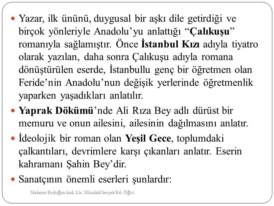 """Mehmet Erdo ğ an And. Lis. Mücahid Serçek Ed. Ö ğ rt. Yazar, ilk ününü, duygusal bir aşkı dile getirdiği ve birçok yönleriyle Anadolu'yu anlattığı """"Ça"""