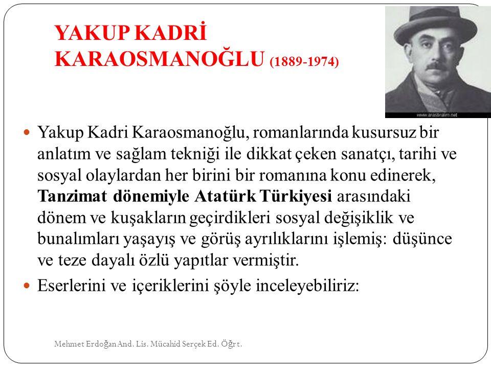 YAKUP KADRİ KARAOSMANOĞLU (1889-1974) Mehmet Erdo ğ an And. Lis. Mücahid Serçek Ed. Ö ğ rt. Yakup Kadri Karaosmanoğlu, romanlarında kusursuz bir anlat