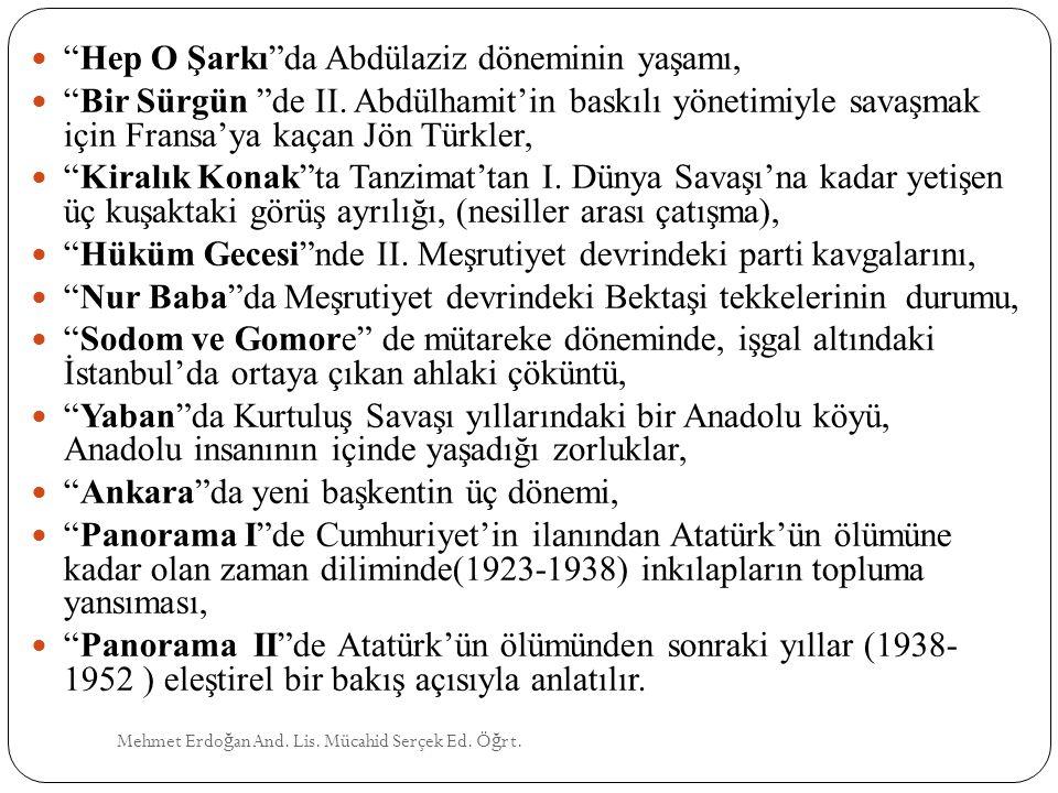 """Mehmet Erdo ğ an And. Lis. Mücahid Serçek Ed. Ö ğ rt. """"Hep O Şarkı""""da Abdülaziz döneminin yaşamı, """"Bir Sürgün """"de II. Abdülhamit'in baskılı yönetimiyl"""