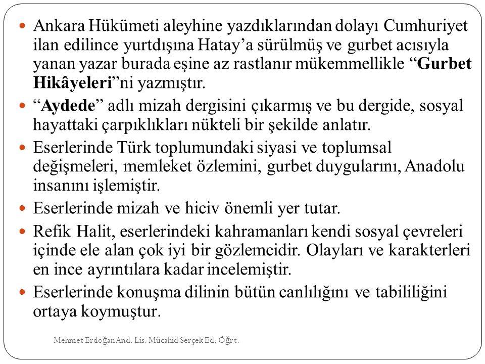 Mehmet Erdo ğ an And. Lis. Mücahid Serçek Ed. Ö ğ rt. Ankara Hükümeti aleyhine yazdıklarından dolayı Cumhuriyet ilan edilince yurtdışına Hatay'a sürül