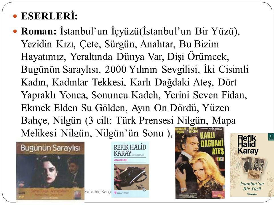 Mehmet Erdo ğ an And. Lis. Mücahid Serçek Ed. Ö ğ rt. ESERLERİ: Roman: İstanbul'un İçyüzü(İstanbul'un Bir Yüzü), Yezidin Kızı, Çete, Sürgün, Anahtar,