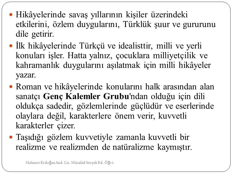 Mehmet Erdo ğ an And. Lis. Mücahid Serçek Ed. Ö ğ rt. Hikâyelerinde savaş yıllarının kişiler üzerindeki etkilerini, özlem duygularını, Türklük şuur ve