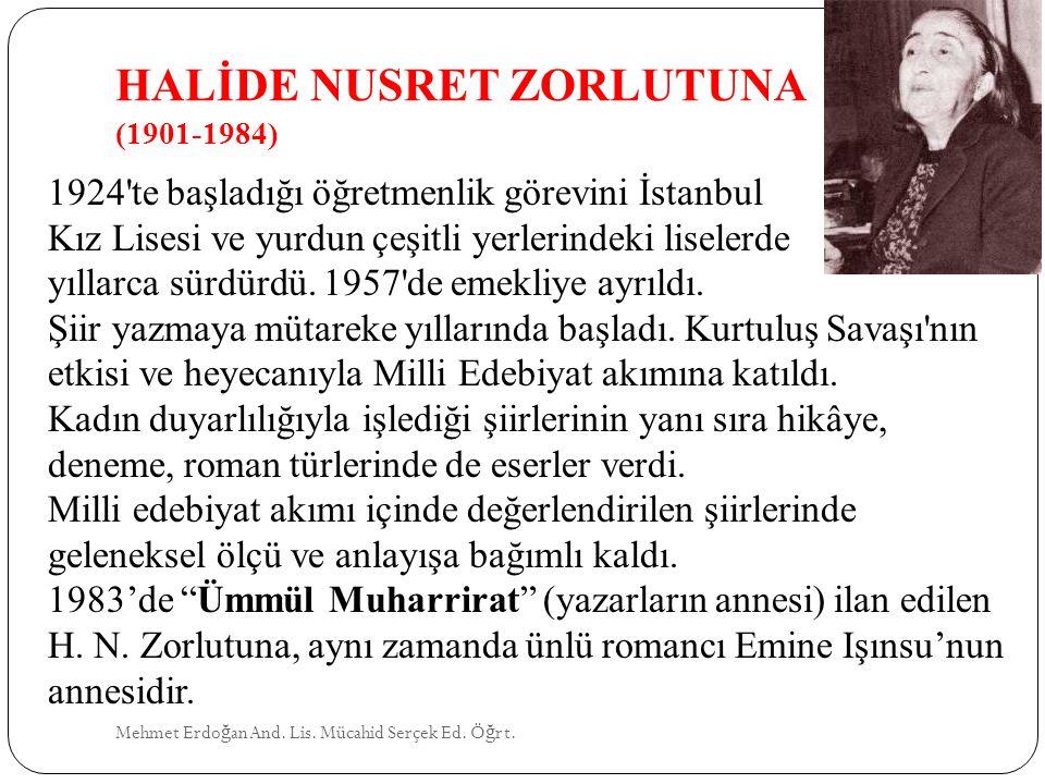 HALİDE NUSRET ZORLUTUNA (1901-1984) Mehmet Erdo ğ an And. Lis. Mücahid Serçek Ed. Ö ğ rt. 1924'te başladığı öğretmenlik görevini İstanbul Kız Lisesi v