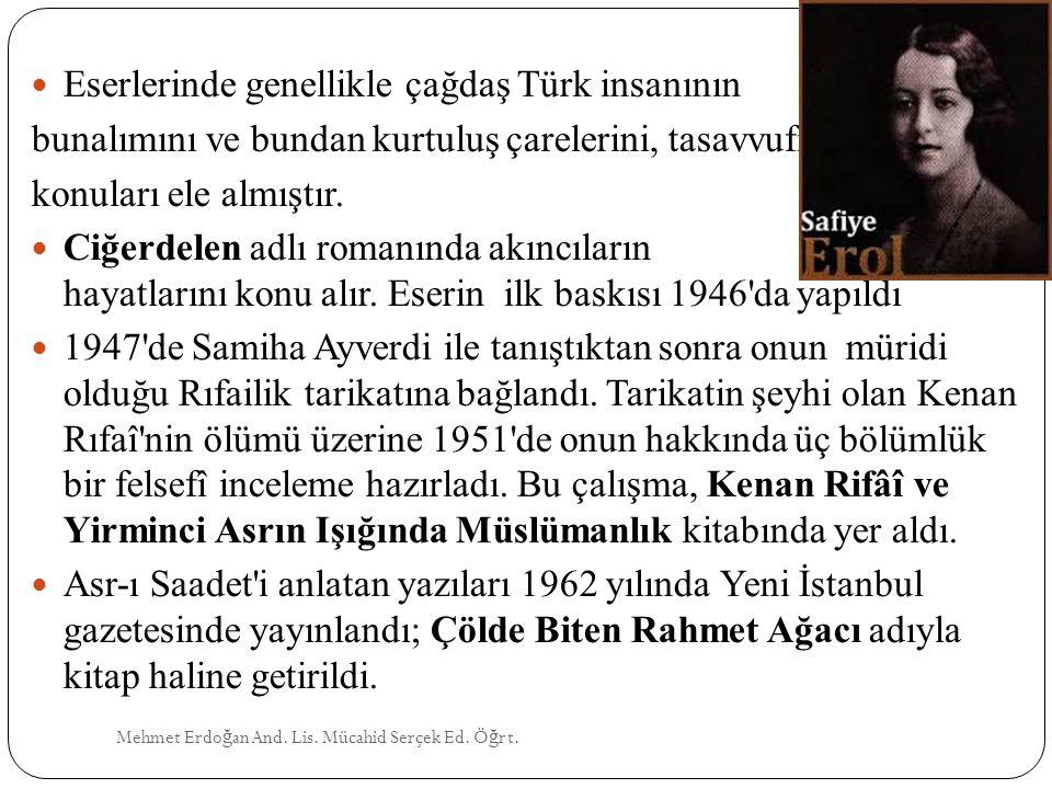 Mehmet Erdo ğ an And. Lis. Mücahid Serçek Ed. Ö ğ rt. Eserlerinde genellikle çağdaş Türk insanının bunalımını ve bundan kurtuluş çarelerini, tasavvufi