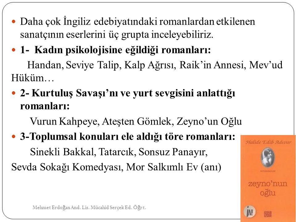 Mehmet Erdo ğ an And. Lis. Mücahid Serçek Ed. Ö ğ rt. Daha çok İngiliz edebiyatındaki romanlardan etkilenen sanatçının eserlerini üç grupta inceleyebi
