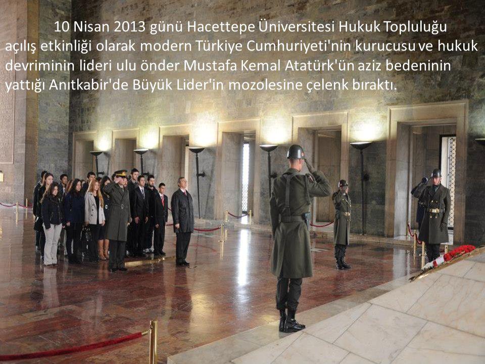 10 Nisan 2013 günü Hacettepe Üniversitesi Hukuk Topluluğu açılış etkinliği olarak modern Türkiye Cumhuriyeti'nin kurucusu ve hukuk devriminin lideri u