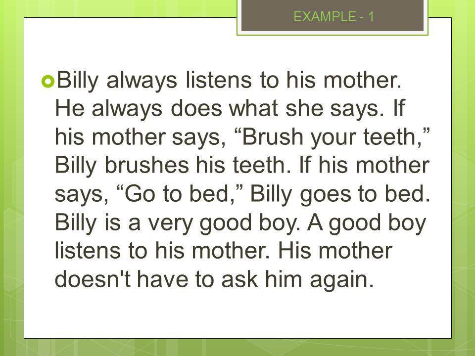 Billy always listens to his mother.He always does what she says.