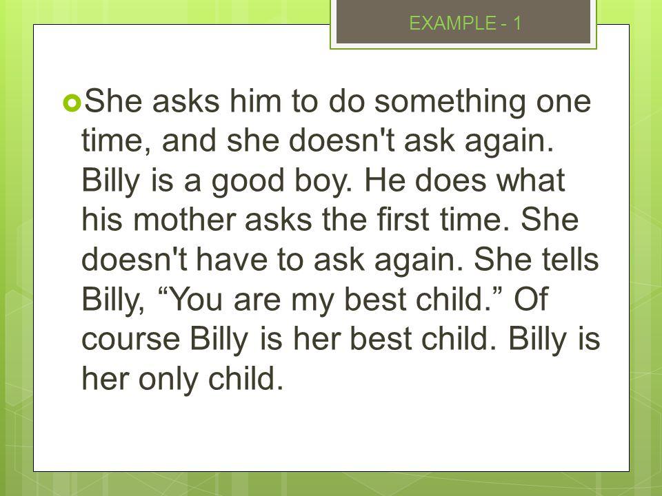  Annesi bir şey yapmasını istediğinde bir kez söyler, bir daha söylemez.